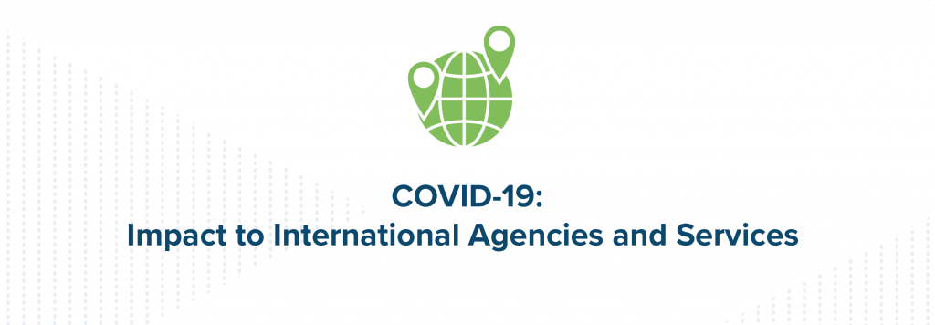 COVID-19 Impact to International Agencies & Services